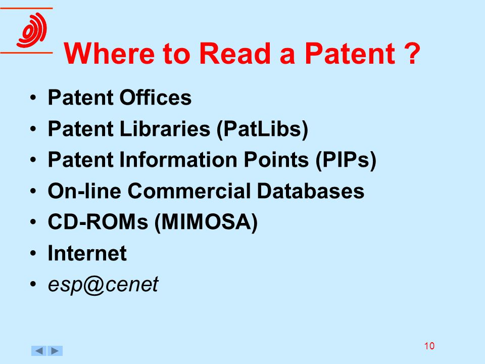 10 Where to Read a Patent ? Patent Offices Patent Libraries (PatLibs) Patent Information Points (PIPs) On-line Commercial Databases CD-ROMs (MIMOSA) I