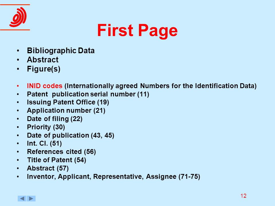 12 First Page Bibliographic Data Abstract Figure(s) INID codes (Internationally agreed Numbers for the Identification Data) Patent publication serial