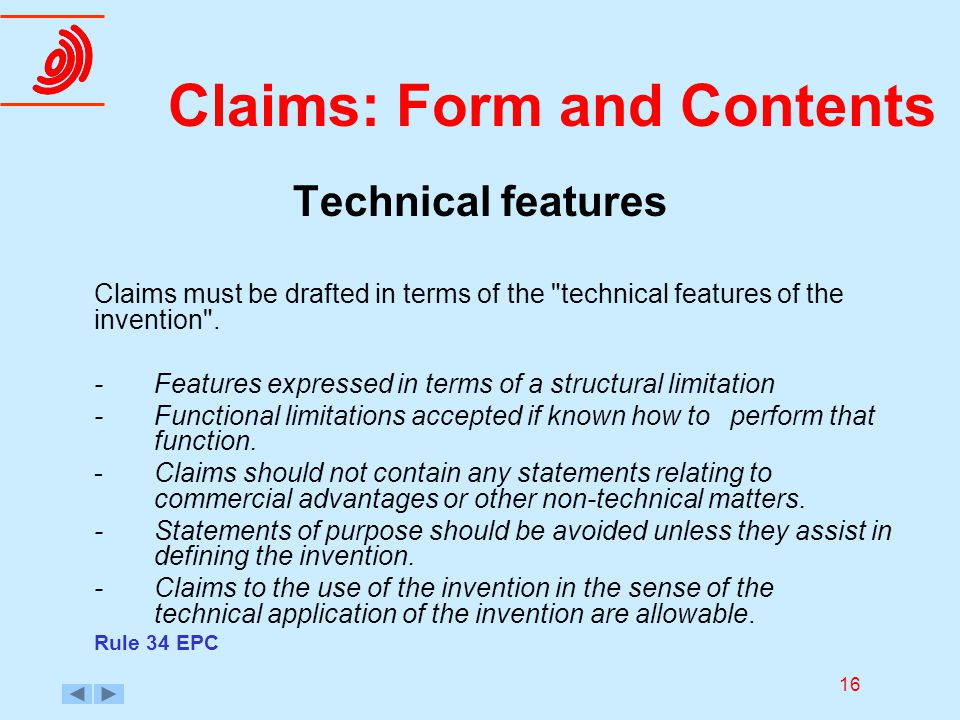 16 Claims: Form and Contents Technical features Claims must be drafted in terms of the