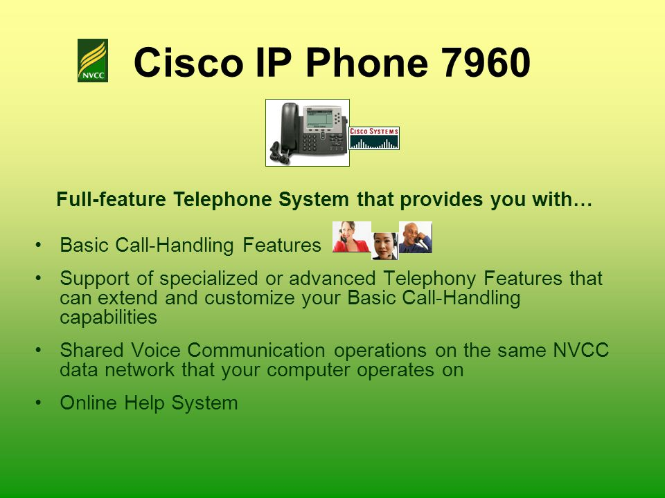 Basic Call-Handling Features Support of specialized or advanced Telephony Features that can extend and customize your Basic Call-Handling capabilities