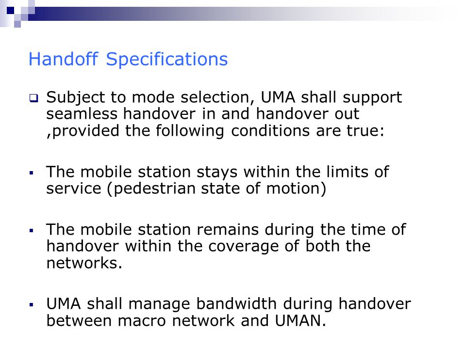 Handoff Specifications  Subject to mode selection, UMA shall support seamless handover in and handover out,provided the following conditions are true