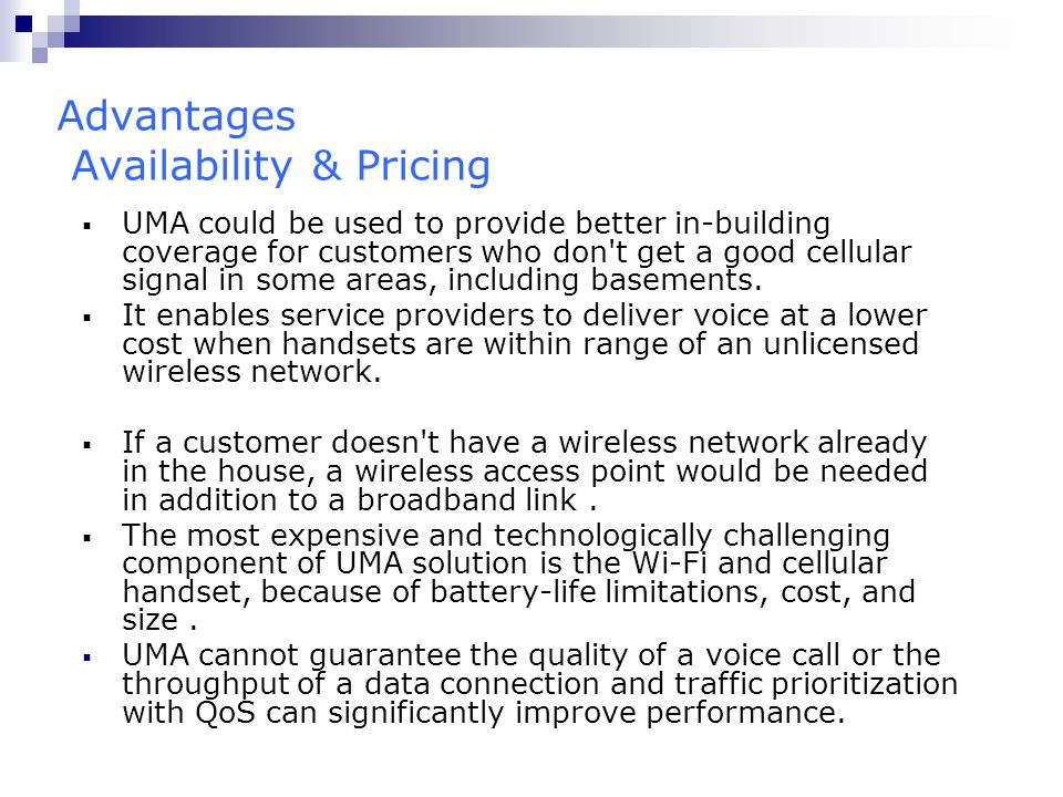 Advantages Availability & Pricing  UMA could be used to provide better in-building coverage for customers who don't get a good cellular signal in som