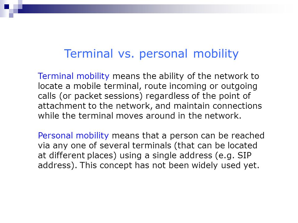 Terminal vs. personal mobility Terminal mobility means the ability of the network to locate a mobile terminal, route incoming or outgoing calls (or pa