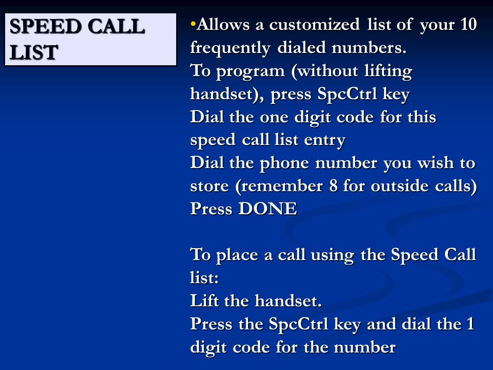 SPEED CALL LIST Allows a customized list of your 10 frequently dialed numbers.