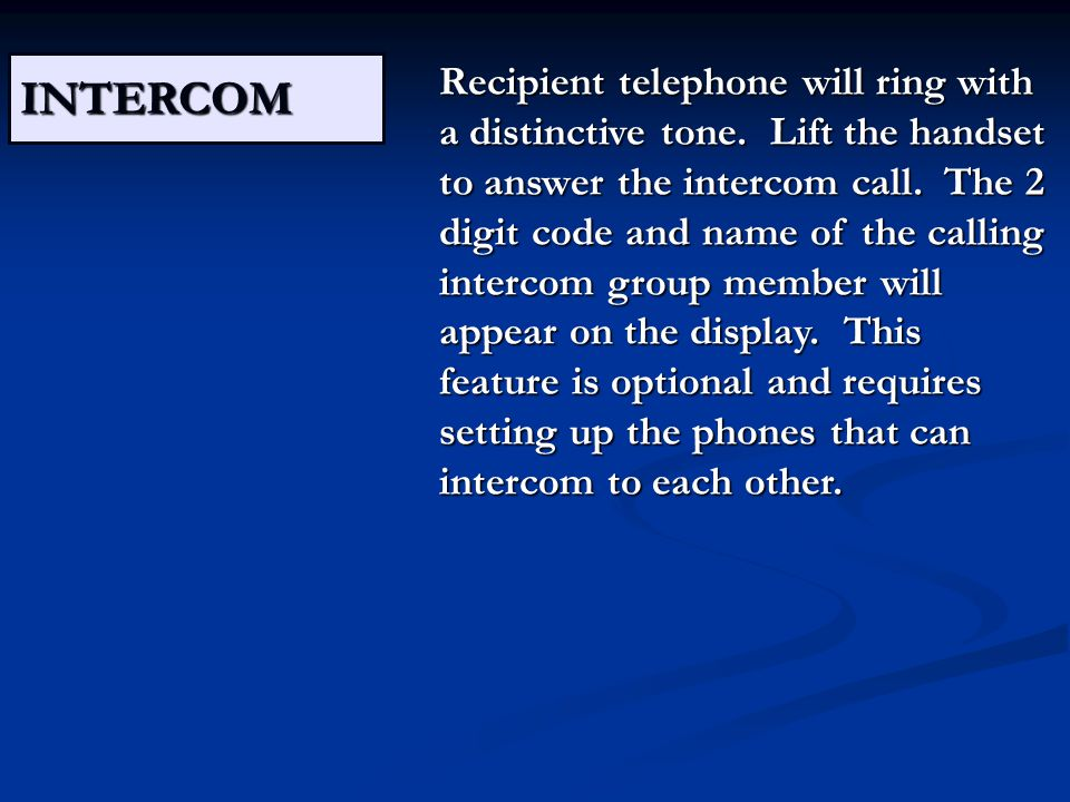 INTERCOM Recipient telephone will ring with a distinctive tone.