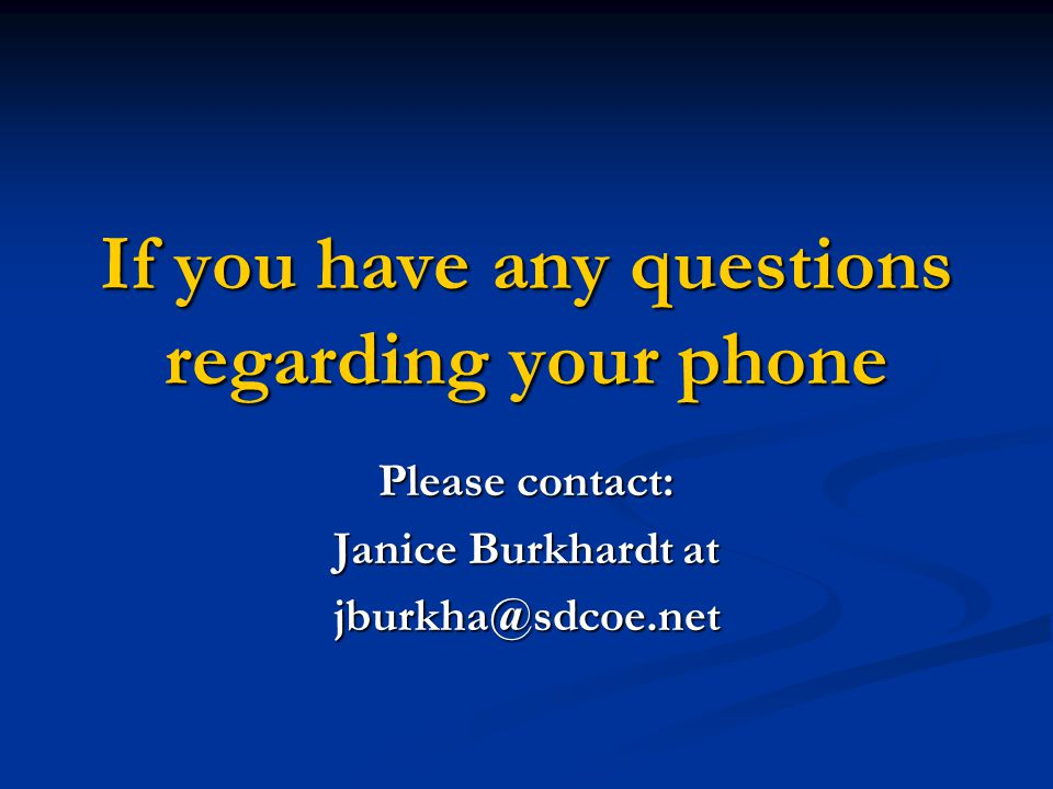 If you have any questions regarding your phone Please contact: Janice Burkhardt at jburkha@sdcoe.net