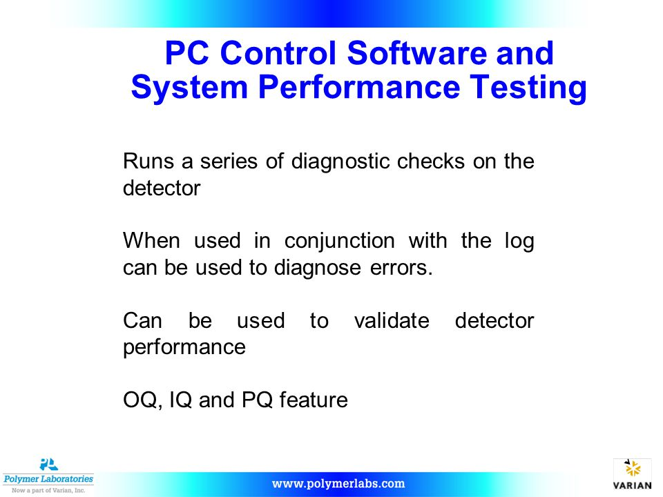 PC Control Software and System Performance Testing Runs a series of diagnostic checks on the detector When used in conjunction with the log can be used to diagnose errors.