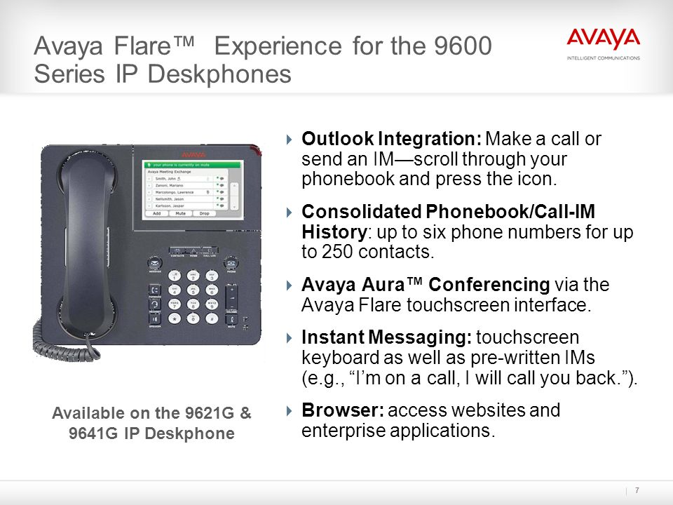 Avaya Flare™ Experience for the 9600 Series IP Deskphones  Outlook Integration: Make a call or send an IM—scroll through your phonebook and press the icon.