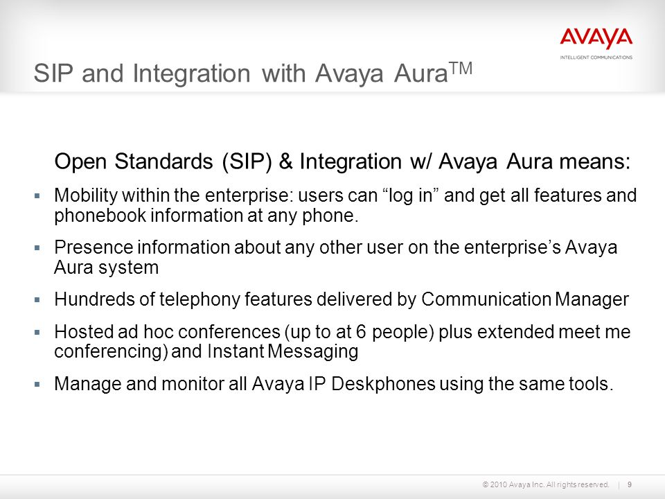 SIP and Integration with Avaya Aura TM Open Standards (SIP) & Integration w/ Avaya Aura means:  Mobility within the enterprise: users can log in and get all features and phonebook information at any phone.