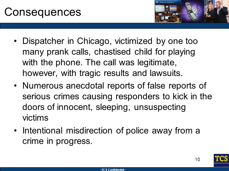- TCS Confidential - 10 Consequences Dispatcher in Chicago, victimized by one too many prank calls, chastised child for playing with the phone.