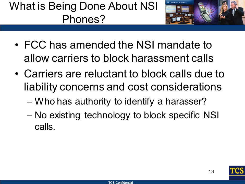 - TCS Confidential - 13 What is Being Done About NSI Phones.