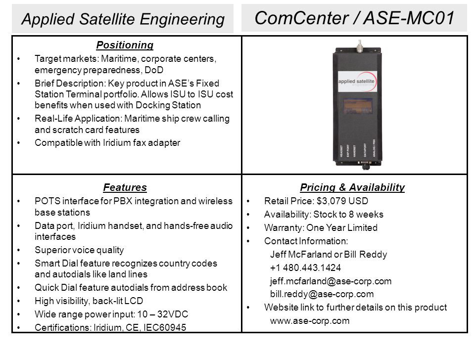 Applied Satellite Engineering Positioning Target markets: Maritime, corporate centers, emergency preparedness, DoD Brief Description: Key product in ASE's Fixed Station Terminal portfolio.