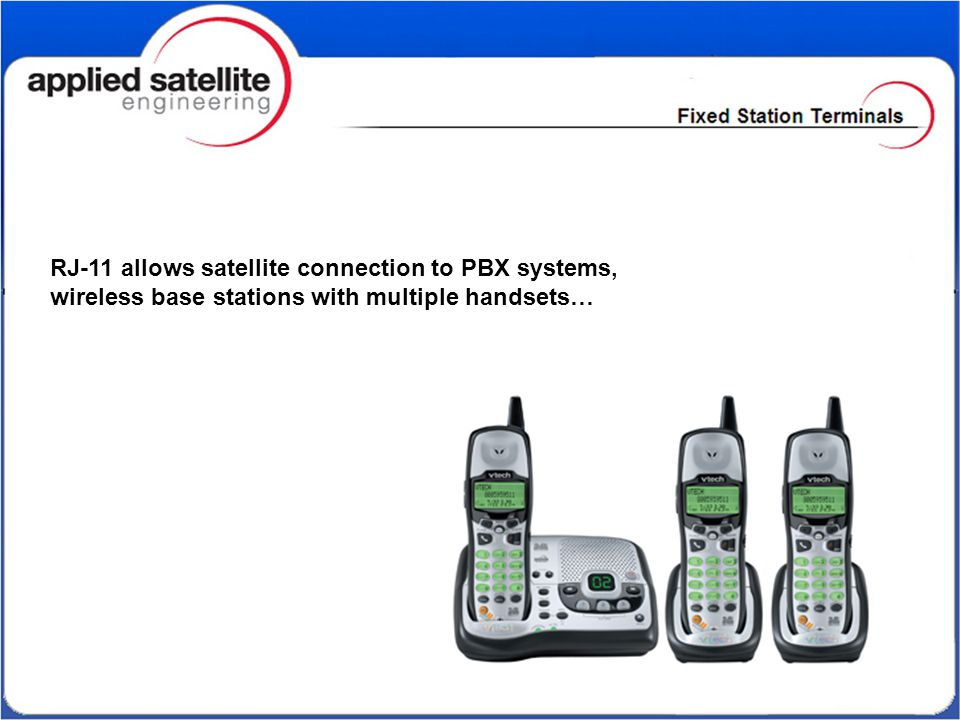 RJ-11 allows satellite connection to PBX systems, wireless base stations with multiple handsets…