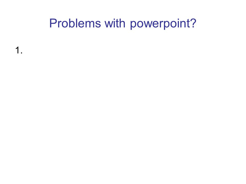 Problems with powerpoint 1.