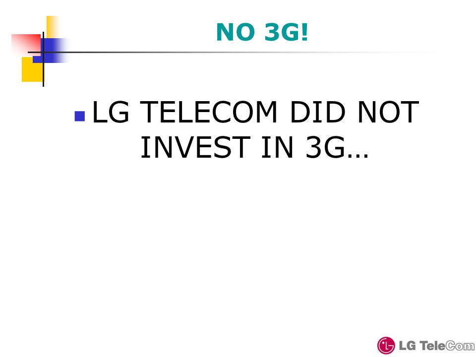 NO 3G! LG TELECOM DID NOT INVEST IN 3G…