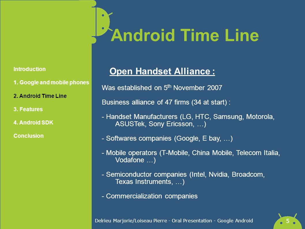 Delrieu Marjorie/Loiseau Pierre - Oral Presentation - Google Android 5 Android Time Line Open Handset Alliance : Introduction 1. Google and mobile pho