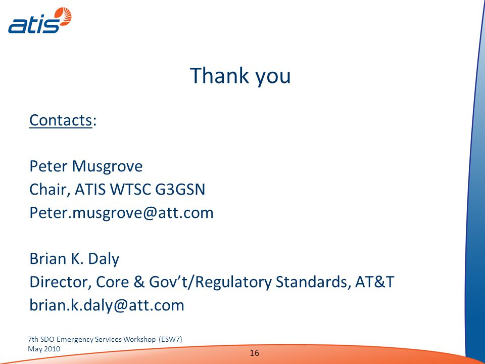 Contacts: Peter Musgrove Chair, ATIS WTSC G3GSN Peter.musgrove@att.com Brian K. Daly Director, Core & Gov't/Regulatory Standards, AT&T brian.k.daly@at
