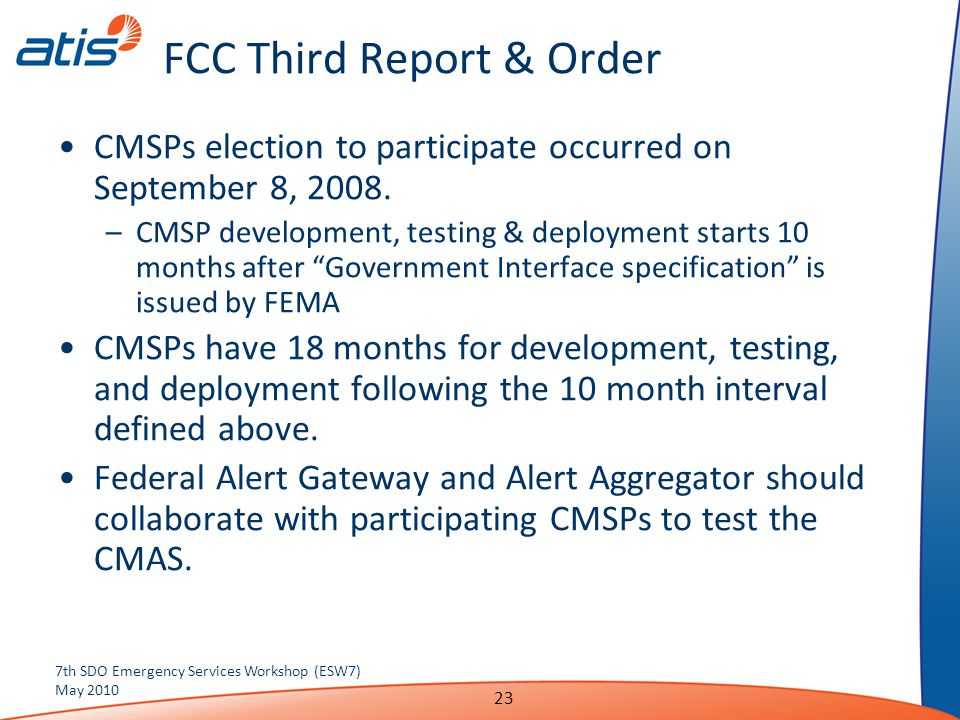 FCC Third Report & Order CMSPs election to participate occurred on September 8, 2008. –CMSP development, testing & deployment starts 10 months after ""
