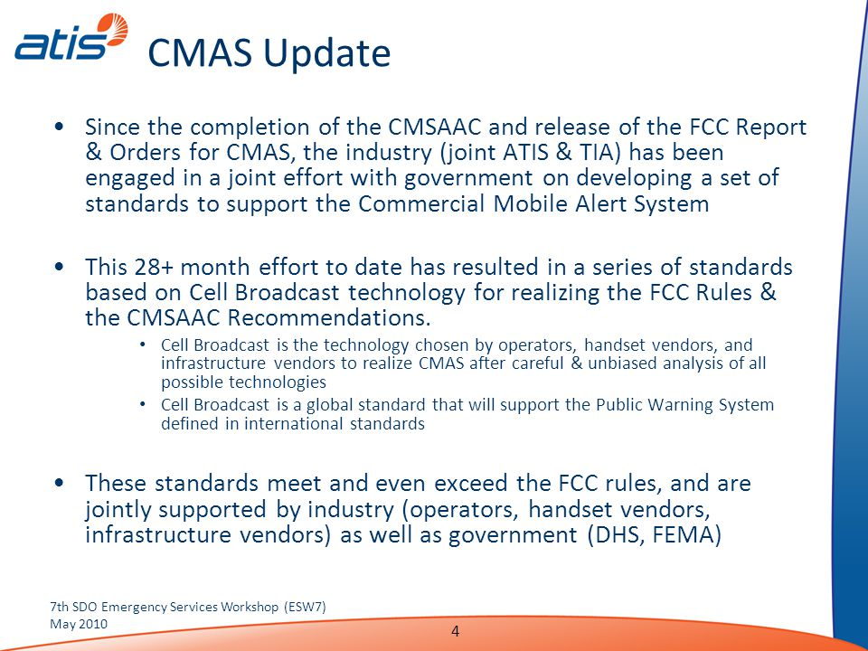 CMAS Alert Message Content Format designed to ensure that the most critical information is succinctly and clearly communicated in a manner most compatible with the technical attributes of wireless networks Contents of the message: –What's Happening (Event Type or Event Category ) –Area affected (in this area) –Recommended action (Response description) –Expiration time with time zone (Represented as a distinct time – e.g., until 09:30 AM EDT) –Sending Agency (agency type, i.e.