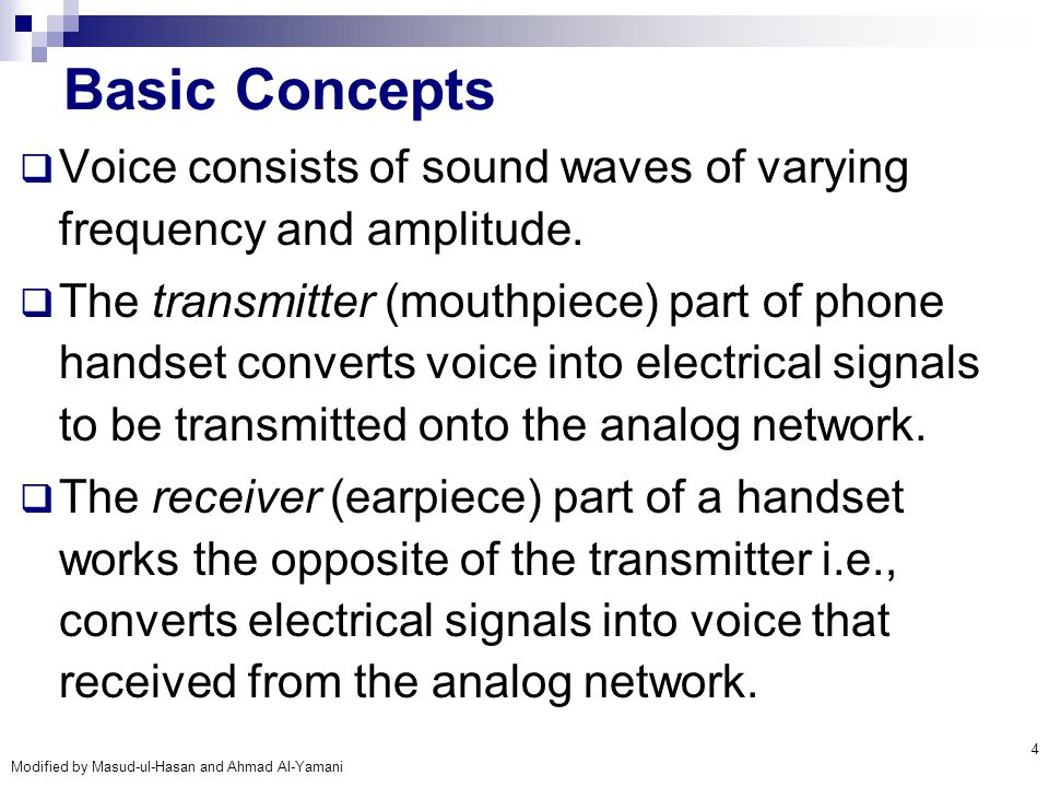 Modified by Masud-ul-Hasan and Ahmad Al-Yamani 25 Voice Digitization  The analog POTS system has been supplanted in the modern telephone system by a combination of analog and digital transmission technologies.