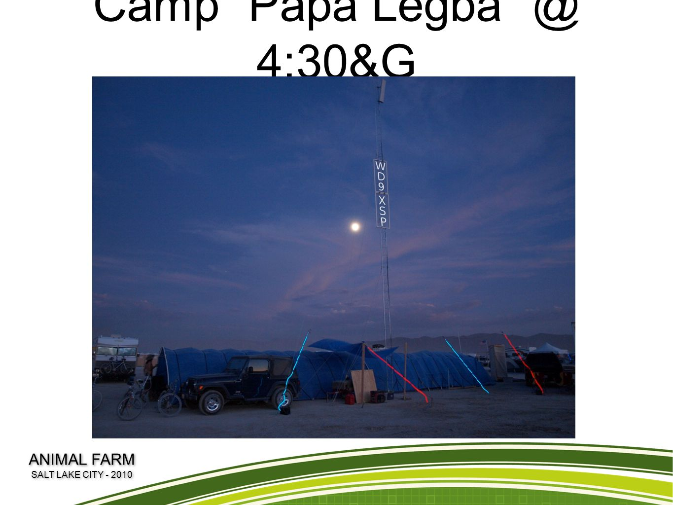 "Camp ""Papa Legba"" @ 4:30&G ANIMAL FARM SALT LAKE CITY - 2010 ANIMAL FARM SALT LAKE CITY - 2010"