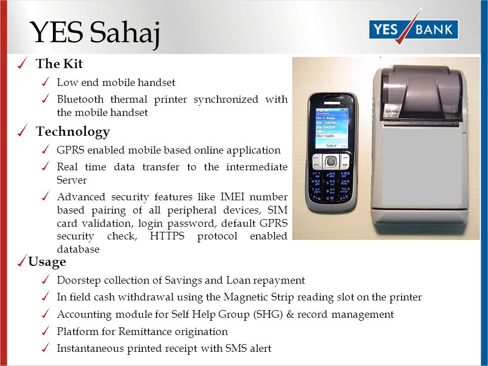 YES Sahaj The Kit Low end mobile handset Bluetooth thermal printer synchronized with the mobile handset Technology GPRS enabled mobile based online ap
