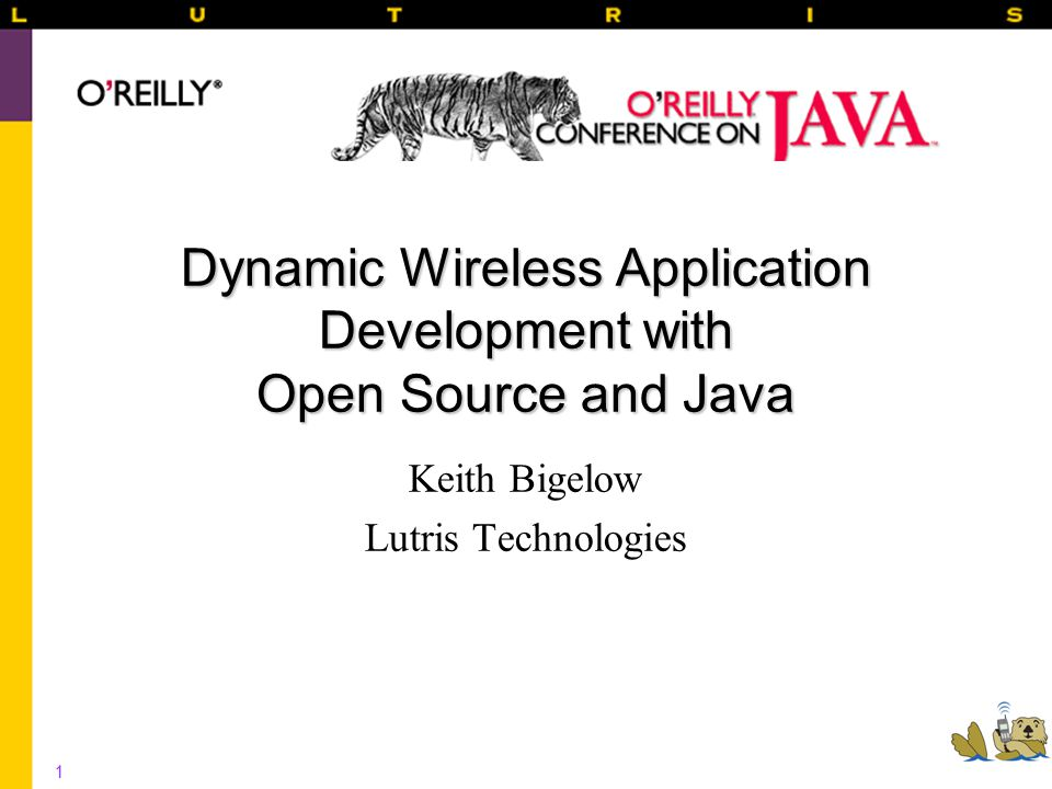 1 Dynamic Wireless Application Development with Open Source and Java Keith Bigelow Lutris Technologies
