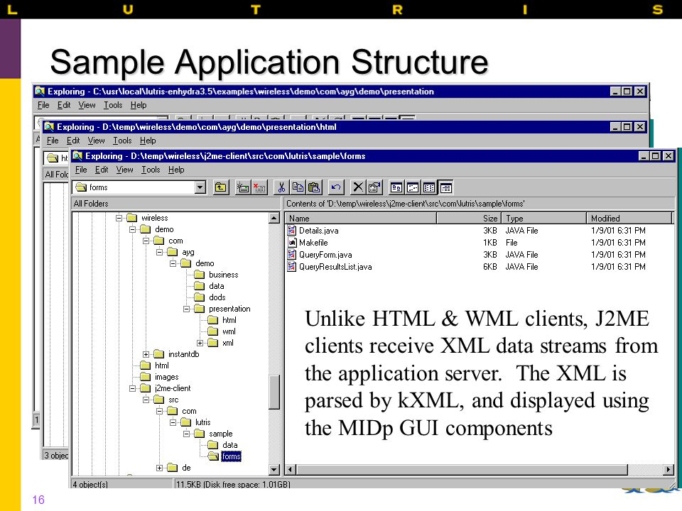 16 Sample Application Structure Unlike HTML & WML clients, J2ME clients receive XML data streams from the application server.