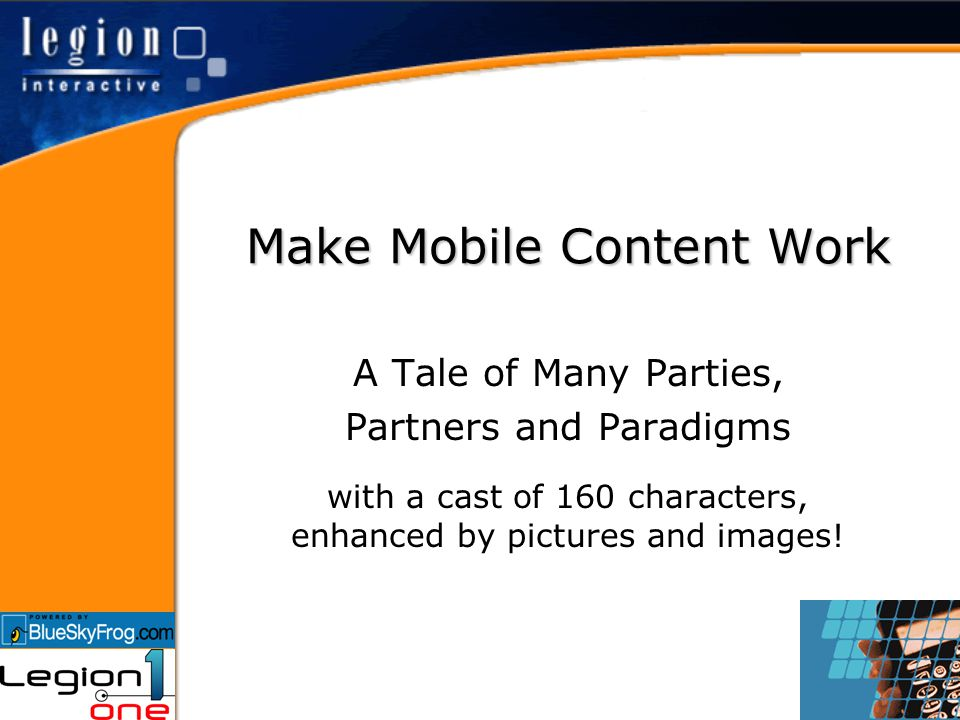 Make Mobile Content Work A Tale of Many Parties, Partners and Paradigms with a cast of 160 characters, enhanced by pictures and images!