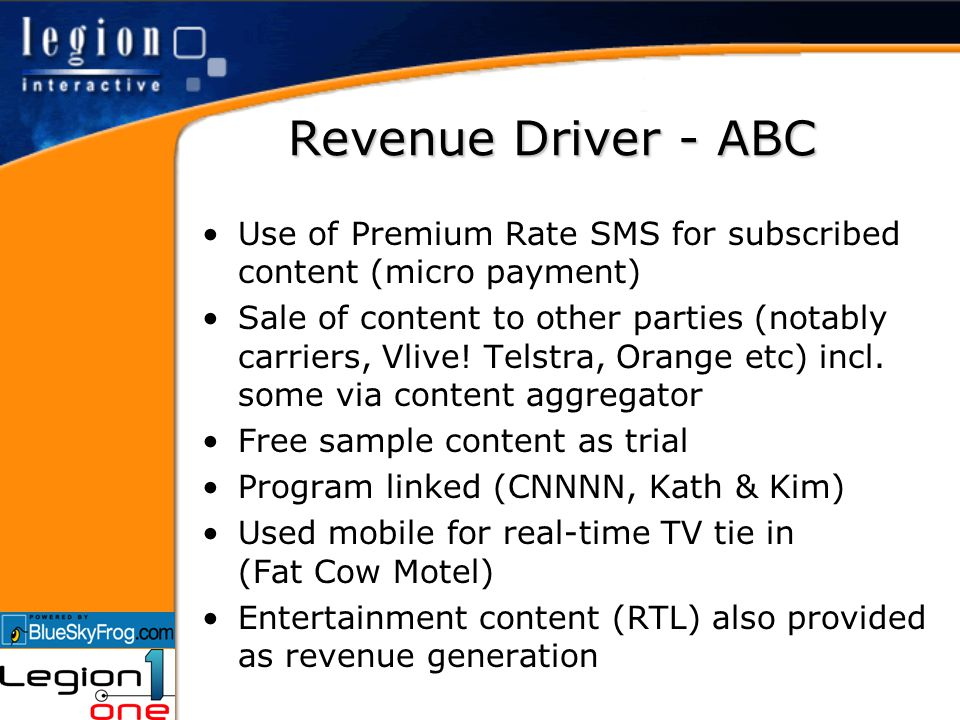 Revenue Driver - ABC Use of Premium Rate SMS for subscribed content (micro payment) Sale of content to other parties (notably carriers, Vlive.