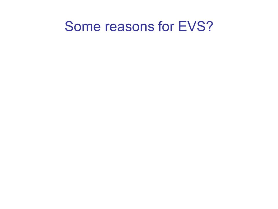 Some reasons for EVS?