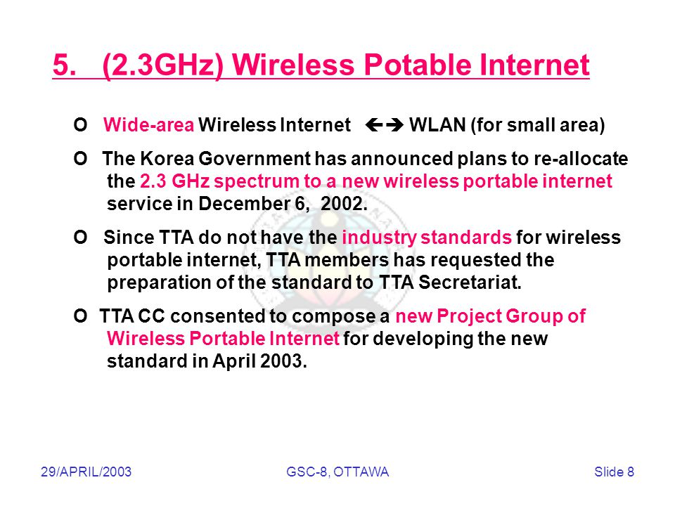 Telecommunications Technology Association 29/APRIL/2003GSC-8, OTTAWASlide 8 5. (2.3GHz) Wireless Potable Internet O Wide-area Wireless Internet  WLA