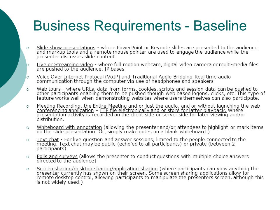 Business Requirements - Baseline  Slide show presentations - where PowerPoint or Keynote slides are presented to the audience and markup tools and a remote mouse pointer are used to engage the audience while the presenter discusses slide content.