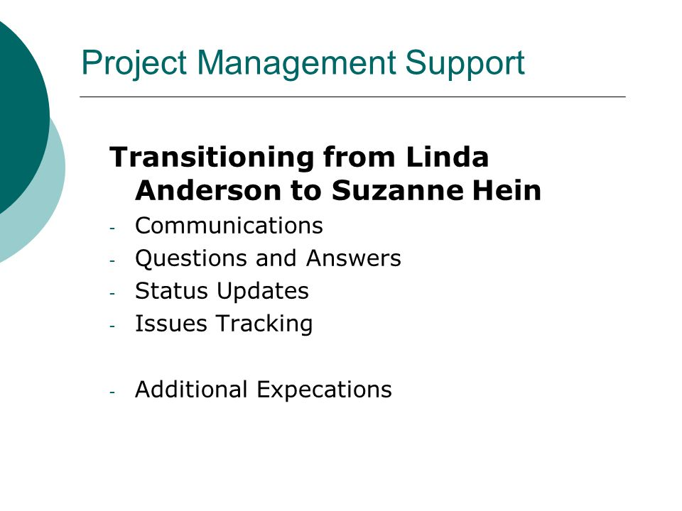 Project Management Support Transitioning from Linda Anderson to Suzanne Hein - Communications - Questions and Answers - Status Updates - Issues Tracki
