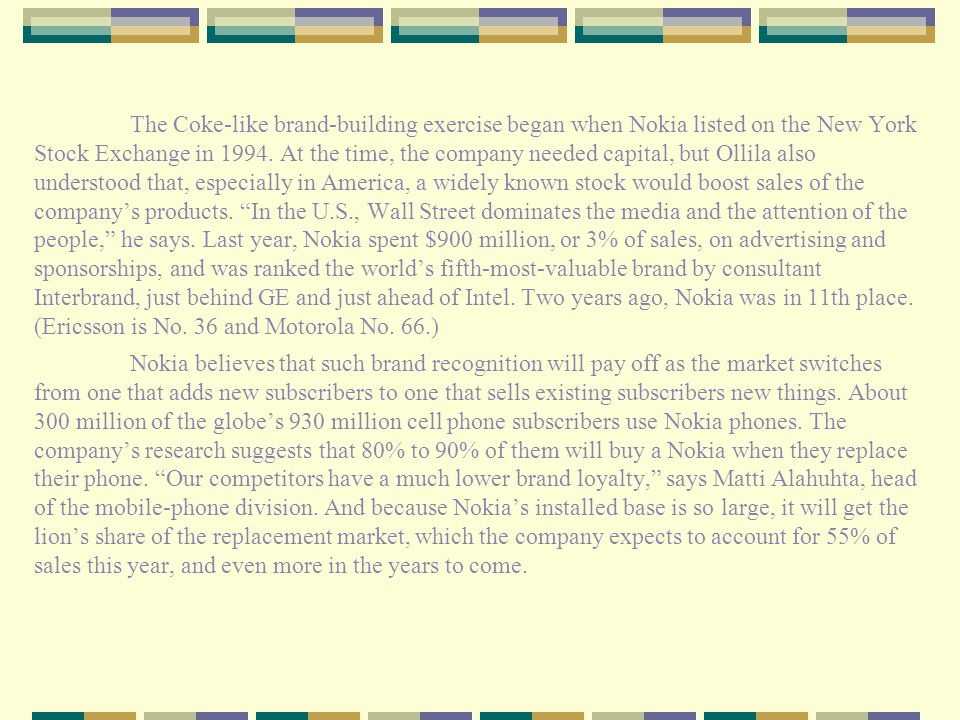 The Coke-like brand-building exercise began when Nokia listed on the New York Stock Exchange in 1994.