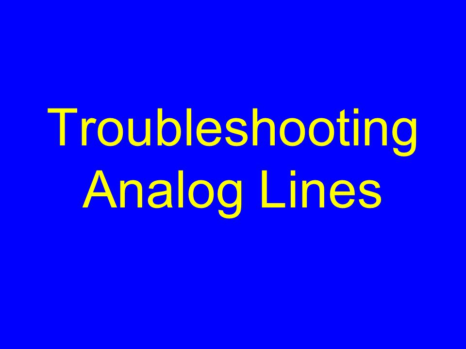 Troubleshooting Analog Lines