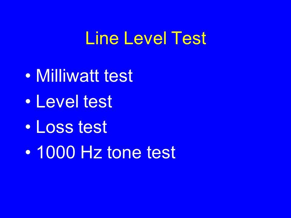 Line Level Test Milliwatt test Level test Loss test 1000 Hz tone test