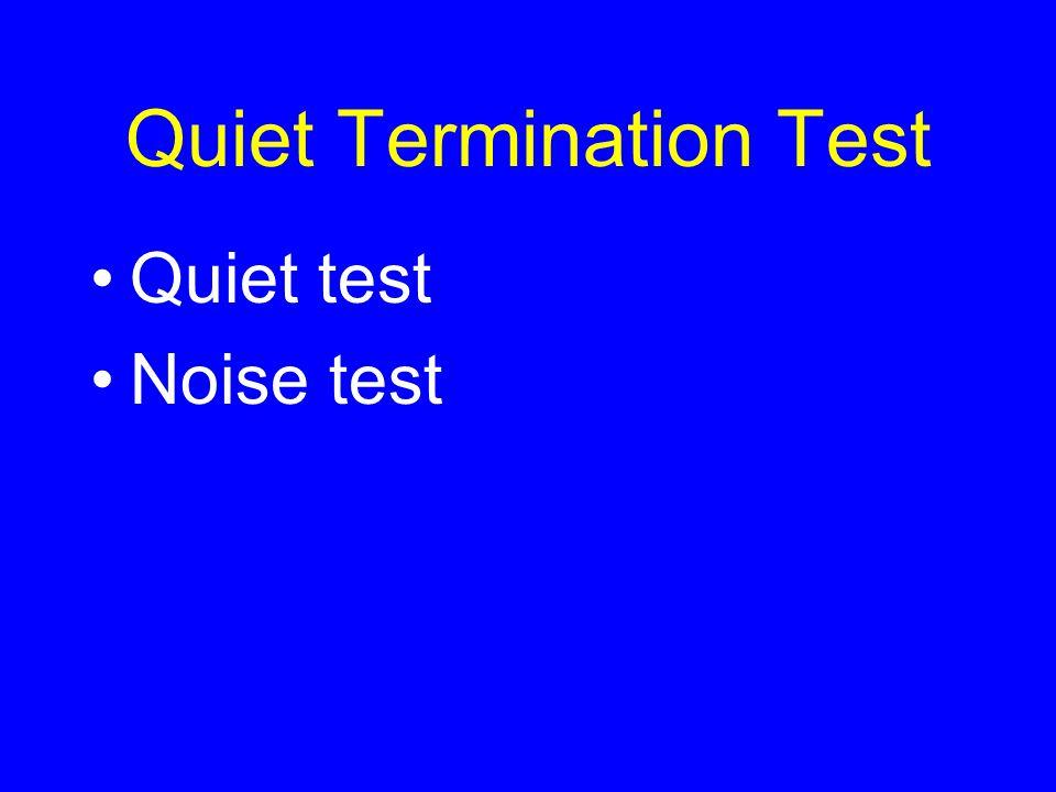 Quiet Termination Test Quiet test Noise test