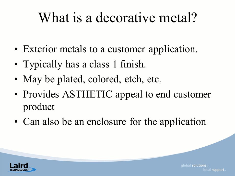 What is a decorative metal. Exterior metals to a customer application.