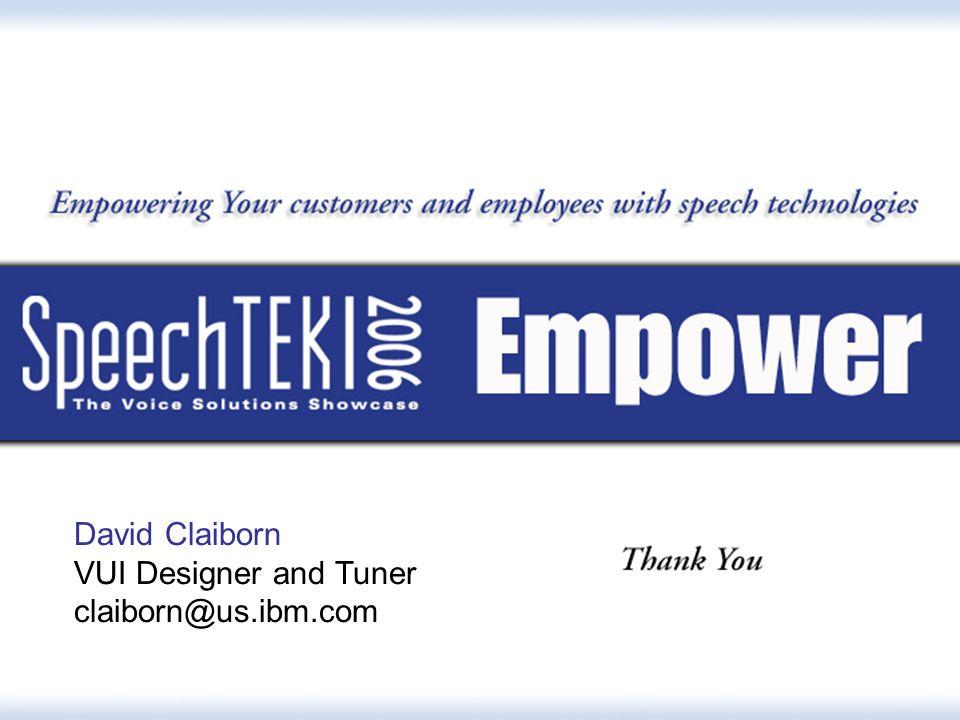 August 9, 200610 David Claiborn VUI Designer and Tuner claiborn@us.ibm.com