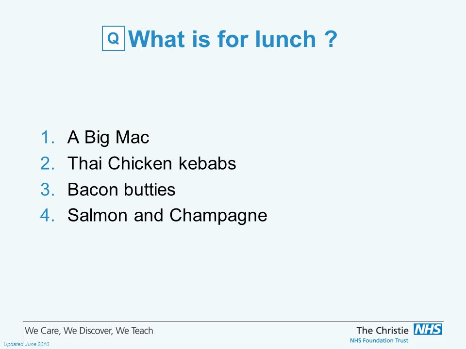 The Christie NHS Foundation Trust Updated June 2010 What is for lunch .