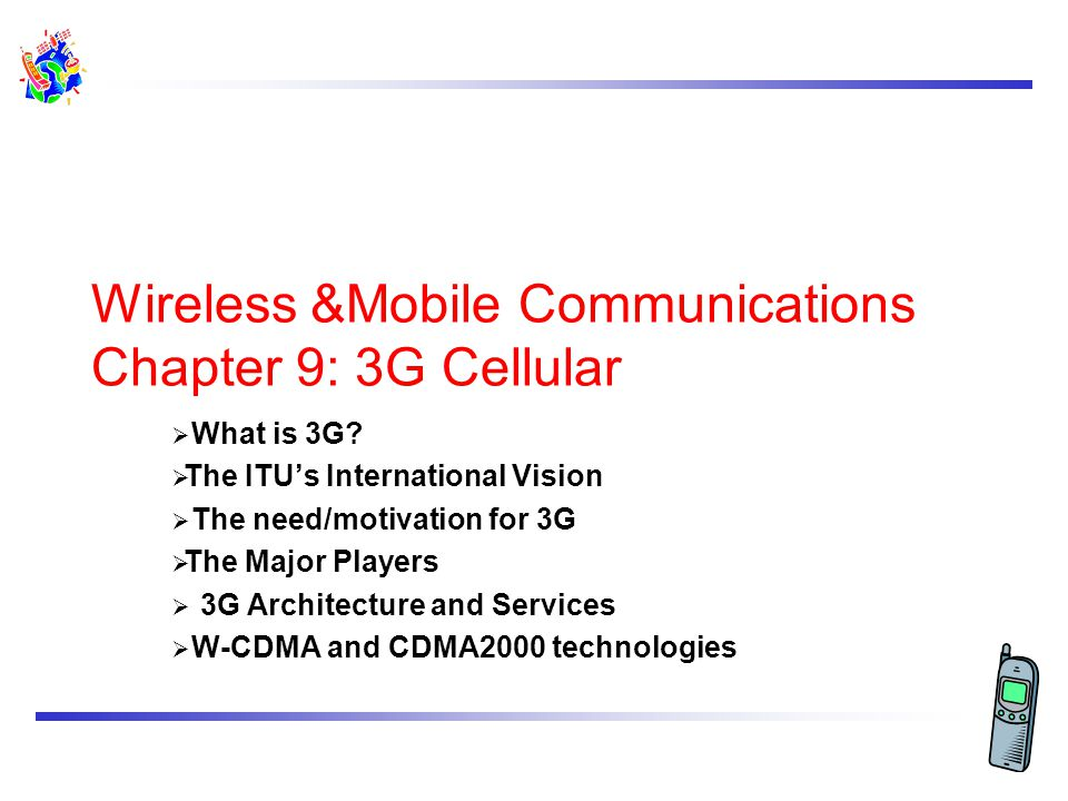 Wireless &Mobile Communications Chapter 9: 3G Cellular  What is 3G.