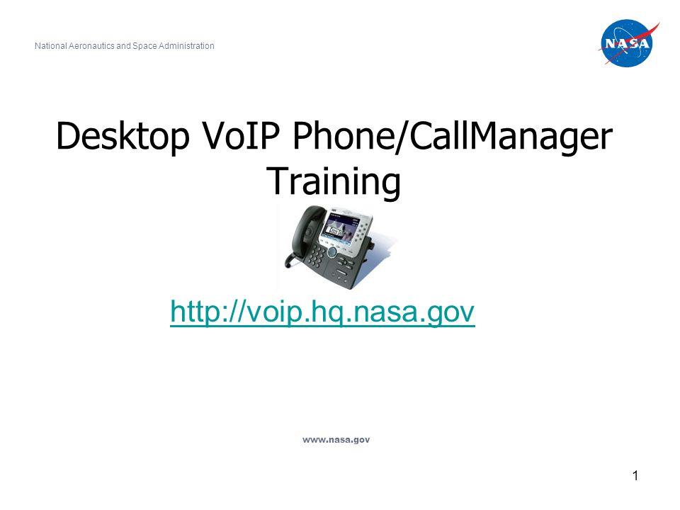 1 Desktop VoIP Phone/CallManager Training http://voip.hq.nasa.gov National Aeronautics and Space Administration www.nasa.gov