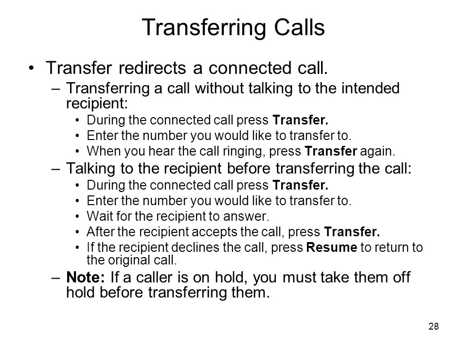 28 Transferring Calls Transfer redirects a connected call.