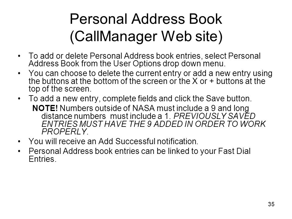 35 Personal Address Book (CallManager Web site) To add or delete Personal Address book entries, select Personal Address Book from the User Options drop down menu.