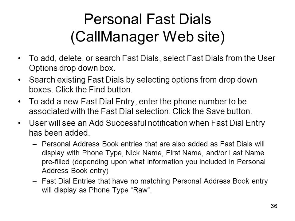 36 Personal Fast Dials (CallManager Web site) To add, delete, or search Fast Dials, select Fast Dials from the User Options drop down box.