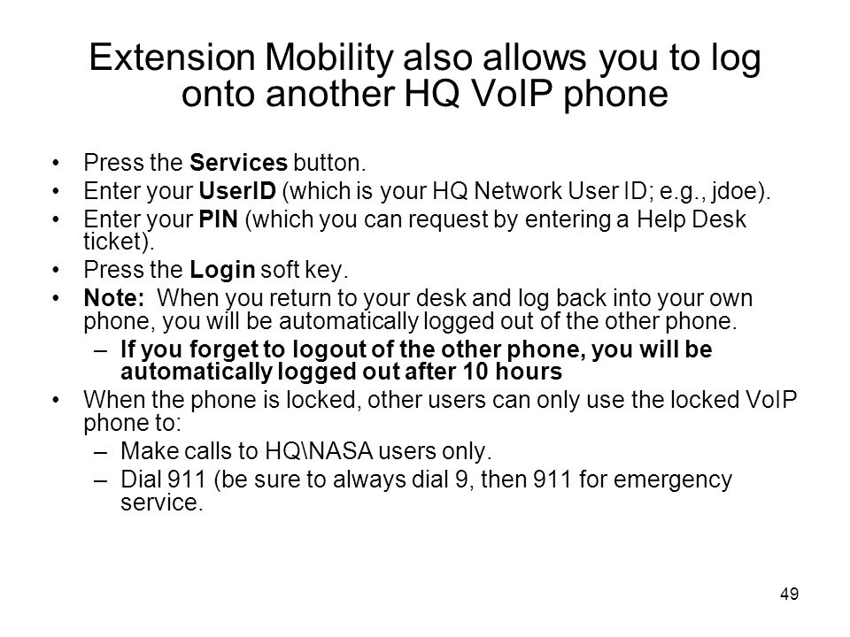 49 Extension Mobility also allows you to log onto another HQ VoIP phone Press the Services button.