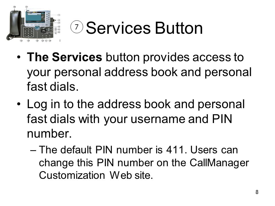 8 The Services button provides access to your personal address book and personal fast dials.