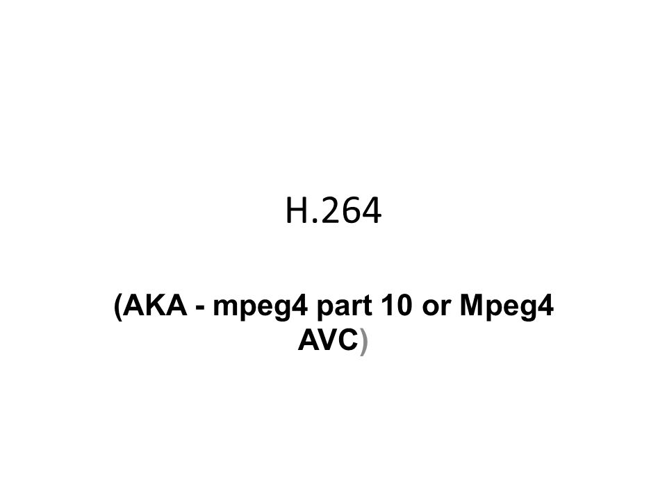 H.264 (AKA - mpeg4 part 10 or Mpeg4 AVC)