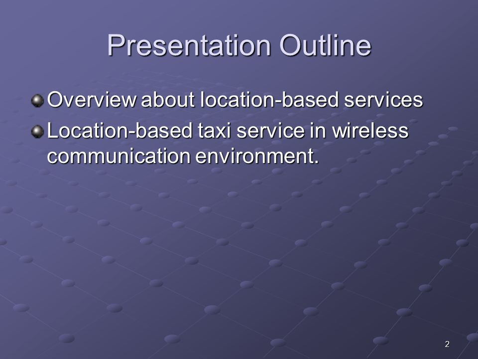 2 Presentation Outline Overview about location-based services Location-based taxi service in wireless communication environment.